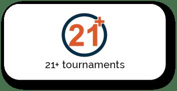21+ Tournaments