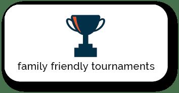 Family Friendly Tournaments